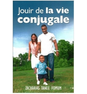 Jouir de la vie conjugale - Zacharias Tanee Fomum
