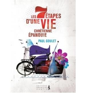 Les 7 étapes d'une vie chrétienne épanouie - Paul Goulet