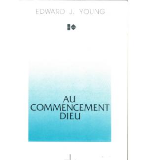 Au commencement Dieu - Edward J. Young
