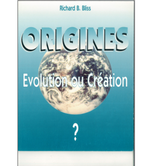 Origines, évolution ou création? - Richard B.Bliss