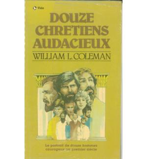 Douze chrétiens audacieux - William L.Coleman