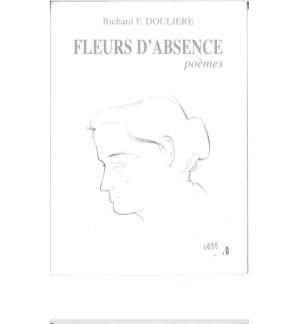 Fleurs d'abscence poèmes - Richard F.Doulière