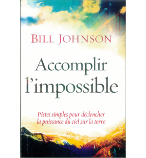 Accomplir l'impossible - Bill Johnson