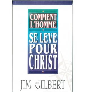 Comment l'Homme se lève pour Christ - Jim Gilbert