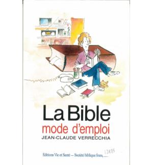 La Bible mode d'emploi - J-C Verrecchia