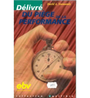 Délivré du piège de la performance - David Seamands