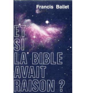 Et si la Bible avait raison ? - Francis Bailet