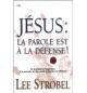 Jésus: la parole est à la défense - Lee Strobel