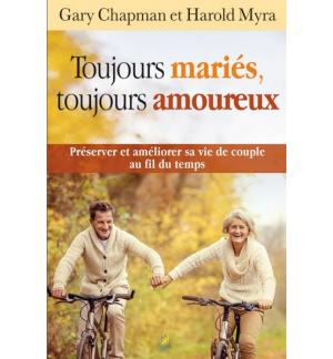 Toujours mariés, toujours amoureux - Gary Chapman & Harold Myra