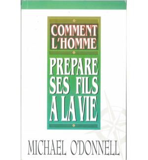 Comment l'homme prépare ses fils à la vie - Michael O'DONNELL