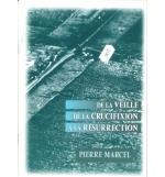 De la veille de la crucifixion à la résurrection - Pierre Marcel