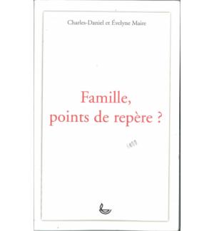 Famille, points de repère ? - Charles-Daniel & Evelyne Maire