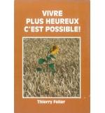 Vivre plus heureux c'est possible - Thierry Feller