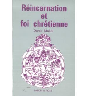 Réincarnation et foi chrétienne - Denis Muller