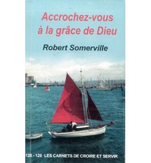 Accrochez-vous à la grâce de Dieu - Robert Somerville