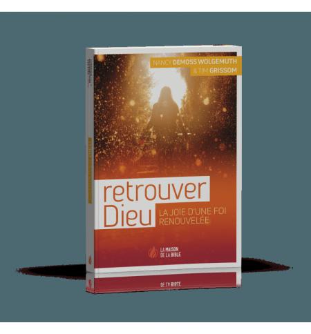 Retrouver Dieu - La joie d'une foi renouvelée - DeMoss Wolgemuth Nancy Leigh & G