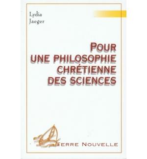Pour une philosophie chrétienne des sciences - Lydia Jaeger
